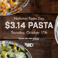 Celebrate National Pasta Day at Your Pie with $3.14 pasta entrées ALL DAY on Oct. 17th